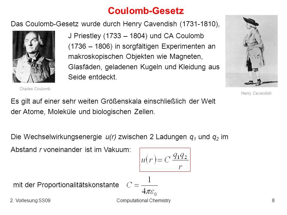 2. Vorlesung SS09Computational Chemistry8 Die Wechselwirkungsenergie u(r) zwischen 2 Ladungen q 1 und q 2 im Abstand r voneinander ist im Vakuum: Coul