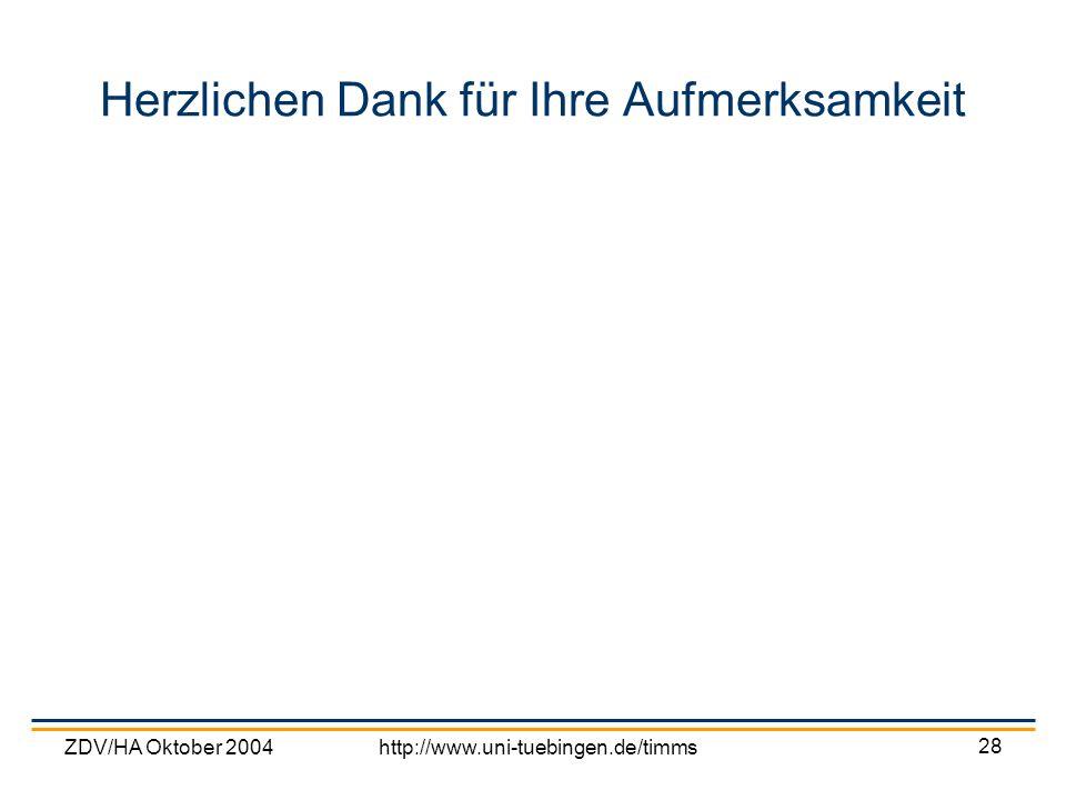 ZDV/HA Oktober 2004http://www.uni-tuebingen.de/timms 28 Herzlichen Dank für Ihre Aufmerksamkeit