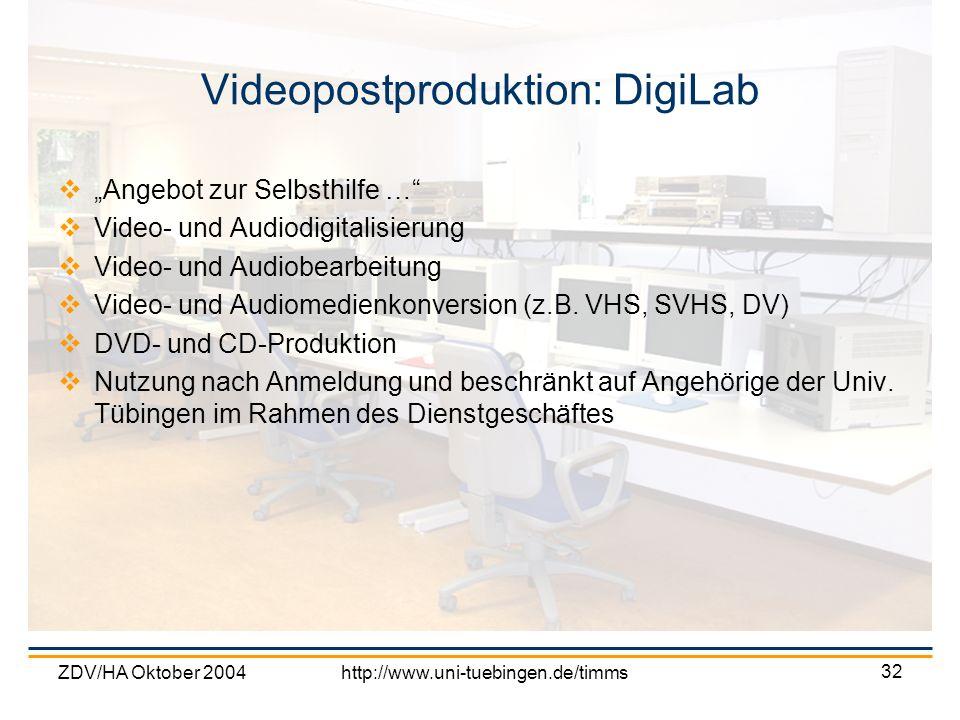 ZDV/HA Oktober 2004http://www.uni-tuebingen.de/timms 32 Videopostproduktion: DigiLab Angebot zur Selbsthilfe … Video- und Audiodigitalisierung Video-