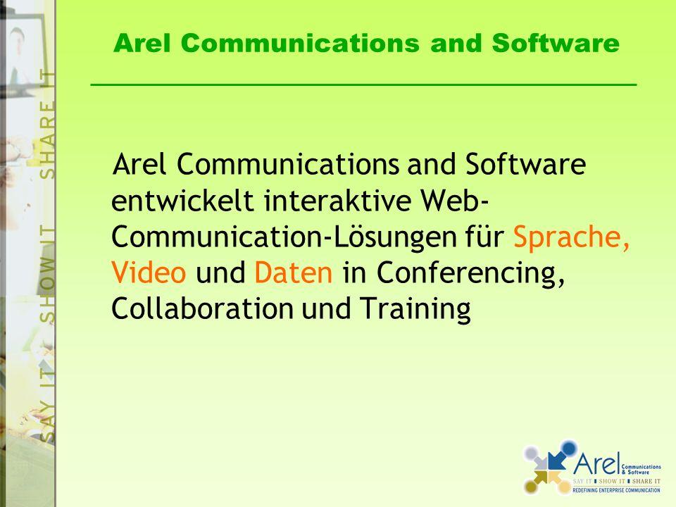 Arel Communications and Software entwickelt interaktive Web- Communication-Lösungen für Sprache, Video und Daten in Conferencing, Collaboration und Training Arel Communications and Software