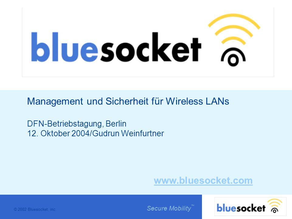 © 2002 Bluesocket, inc. Secure Mobility Bluesocket Wireless Gateway