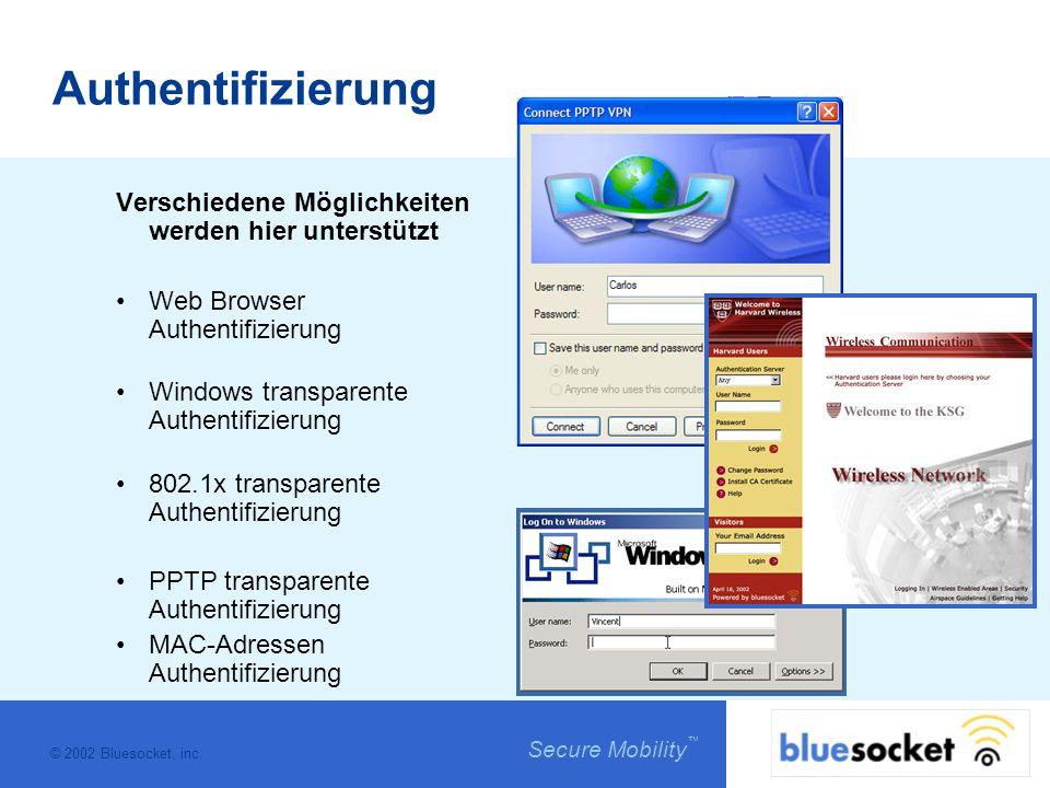 © 2002 Bluesocket, inc. Secure Mobility Authentifizierung Verschiedene Möglichkeiten werden hier unterstützt Web Browser Authentifizierung Windows tra