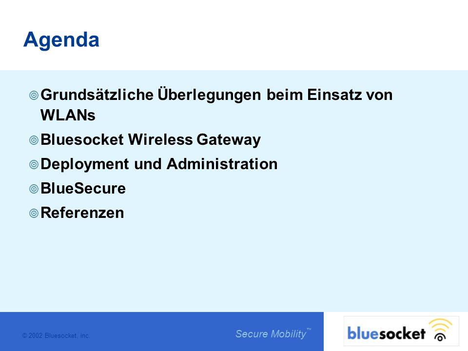 © 2002 Bluesocket, inc. Secure Mobility Agenda Grundsätzliche Überlegungen beim Einsatz von WLANs Bluesocket Wireless Gateway Deployment und Administr