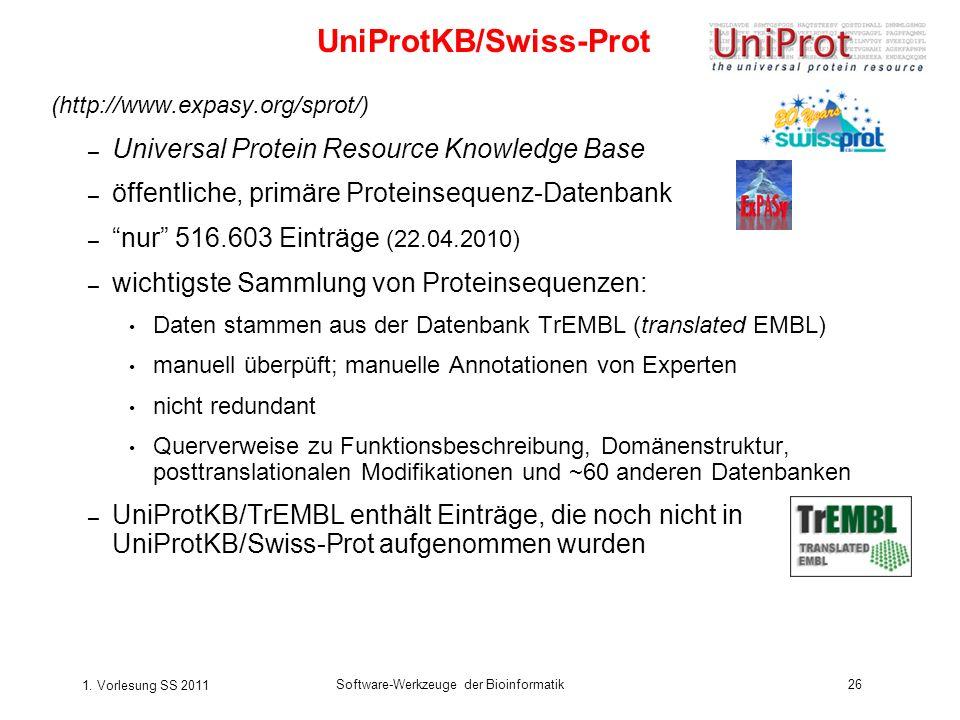 1. Vorlesung SS 2011 Software-Werkzeuge der Bioinformatik26 (http://www.expasy.org/sprot/) – Universal Protein Resource Knowledge Base – öffentliche,