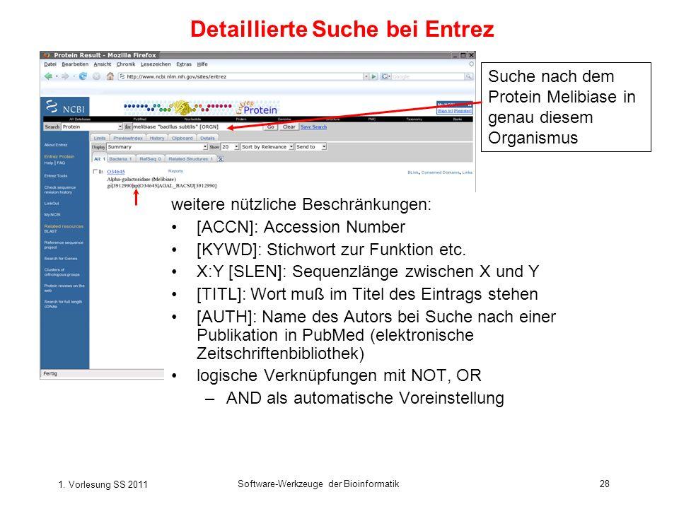 1. Vorlesung SS 2011 Software-Werkzeuge der Bioinformatik28 weitere nützliche Beschränkungen: [ACCN]: Accession Number [KYWD]: Stichwort zur Funktion