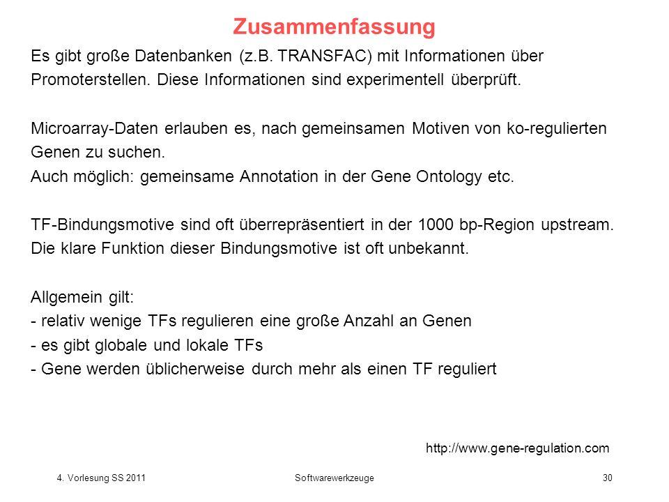 4. Vorlesung SS 2011Softwarewerkzeuge30 Zusammenfassung http://www.gene-regulation.com Es gibt große Datenbanken (z.B. TRANSFAC) mit Informationen übe