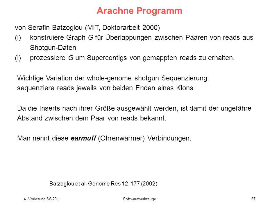 4. Vorlesung SS 2011Softwarewerkzeuge67 Arachne Programm von Serafin Batzoglou (MIT, Doktorarbeit 2000) (i)konstruiere Graph G für Überlappungen zwisc
