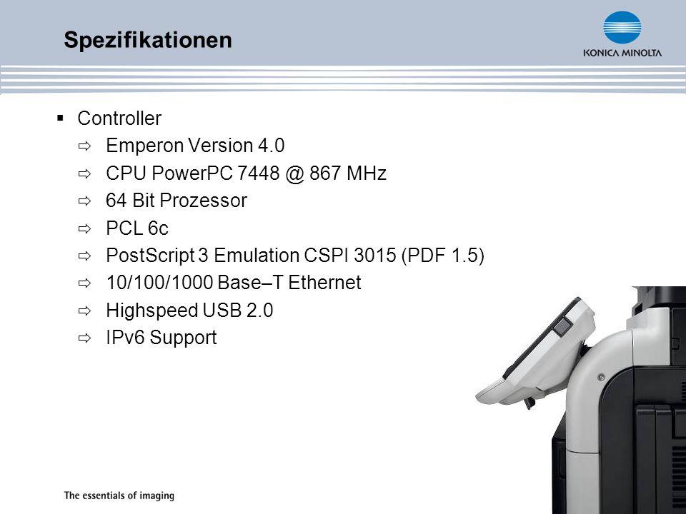 Controller Emperon Version 4.0 CPU PowerPC 7448 @ 867 MHz 64 Bit Prozessor PCL 6c PostScript 3 Emulation CSPI 3015 (PDF 1.5) 10/100/1000 Base–T Ethernet Highspeed USB 2.0 IPv6 Support Spezifikationen