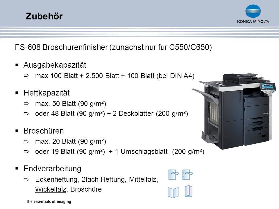 Zubehör FS-608 Broschürenfinisher (zunächst nur für C550/C650) Ausgabekapazität max 100 Blatt + 2.500 Blatt + 100 Blatt (bei DIN A4) Heftkapazität max