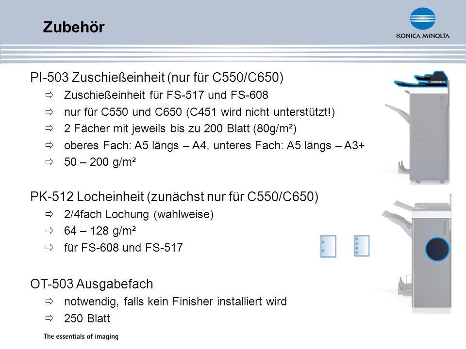 Zubehör PI-503 Zuschießeinheit (nur für C550/C650) Zuschießeinheit für FS-517 und FS-608 nur für C550 und C650 (C451 wird nicht unterstützt!) 2 Fächer mit jeweils bis zu 200 Blatt (80g/m²) oberes Fach: A5 längs – A4, unteres Fach: A5 längs – A3+ 50 – 200 g/m² PK-512 Locheinheit (zunächst nur für C550/C650) 2/4fach Lochung (wahlweise) 64 – 128 g/m² für FS-608 und FS-517 OT-503 Ausgabefach notwendig, falls kein Finisher installiert wird 250 Blatt