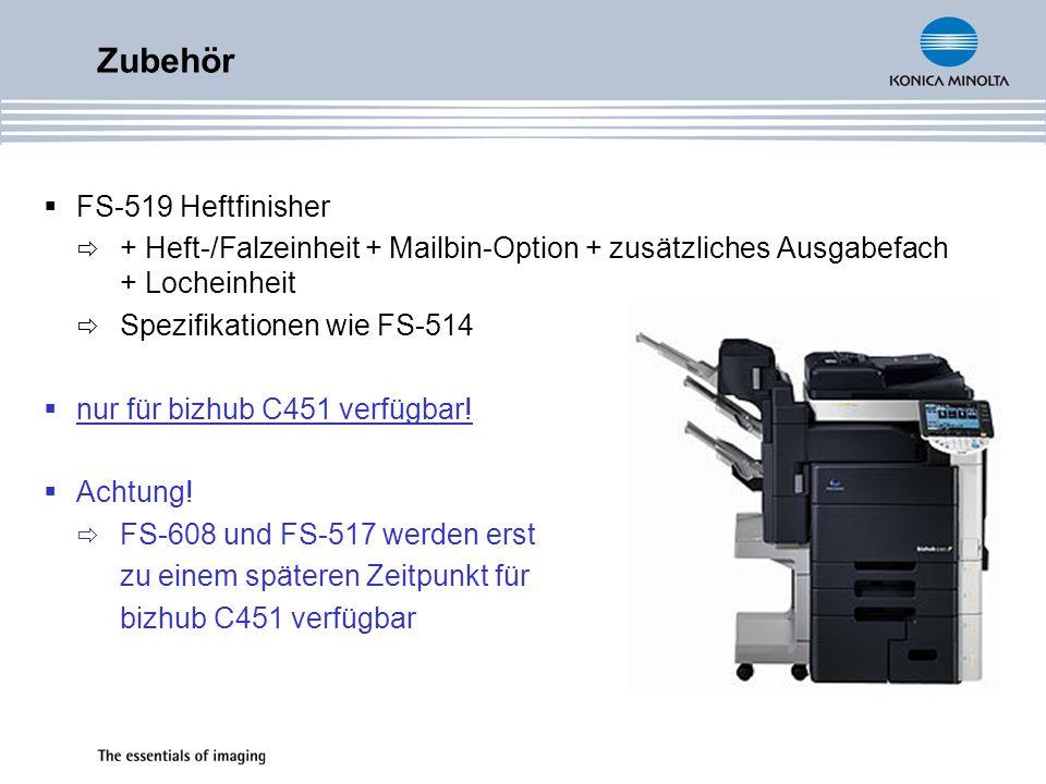 FS-519 Heftfinisher + Heft-/Falzeinheit + Mailbin-Option + zusätzliches Ausgabefach + Locheinheit Spezifikationen wie FS-514 nur für bizhub C451 verfügbar.