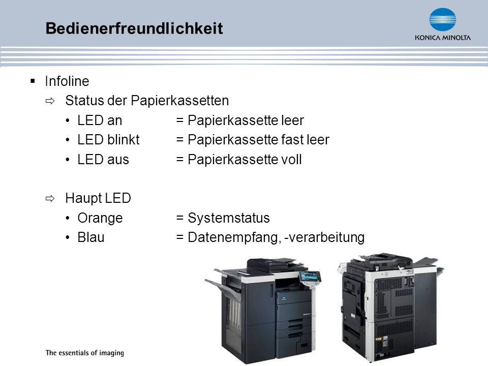 Infoline Status der Papierkassetten LED an = Papierkassette leer LED blinkt= Papierkassette fast leer LED aus= Papierkassette voll Haupt LED Orange= Systemstatus Blau= Datenempfang, -verarbeitung Bedienerfreundlichkeit