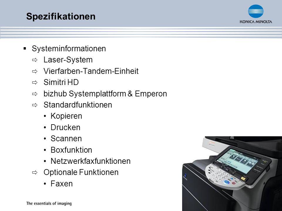 Systeminformationen Laser-System Vierfarben-Tandem-Einheit Simitri HD bizhub Systemplattform & Emperon Standardfunktionen Kopieren Drucken Scannen Boxfunktion Netzwerkfaxfunktionen Optionale Funktionen Faxen Spezifikationen