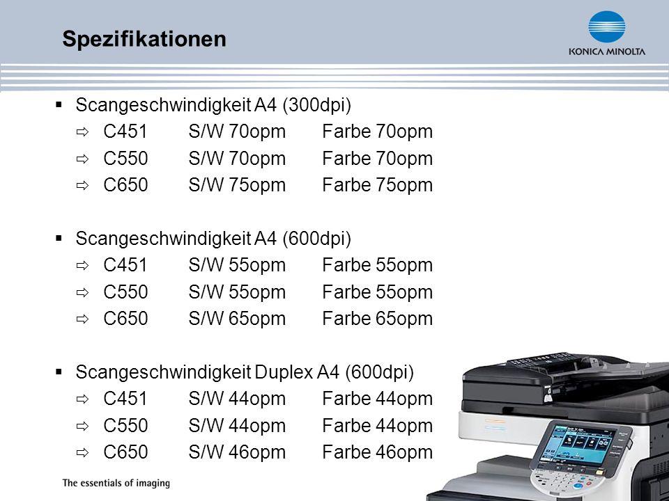 Spezifikationen Scangeschwindigkeit A4 (300dpi) C451S/W 70opmFarbe 70opm C550S/W 70opmFarbe 70opm C650S/W 75opmFarbe 75opm Scangeschwindigkeit A4 (600