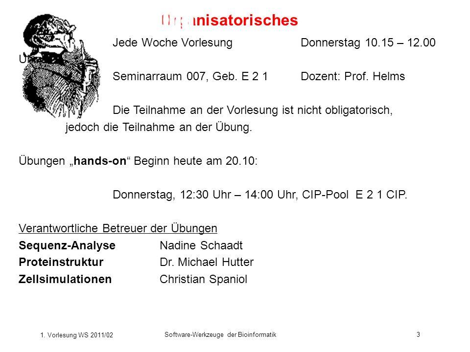 1. Vorlesung WS 2011/02 Software-Werkzeuge der Bioinformatik3 Organisatorisches Jede Woche VorlesungDonnerstag 10.15 – 12.00 Uhr Seminarraum 007, Geb.