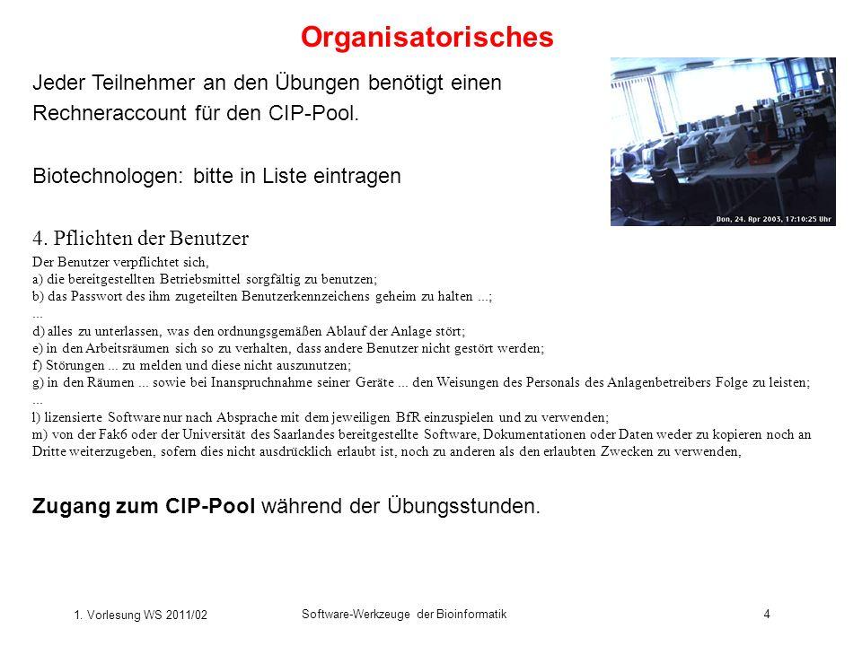 1. Vorlesung WS 2011/02 Software-Werkzeuge der Bioinformatik4 Organisatorisches Jeder Teilnehmer an den Übungen benötigt einen Rechneraccount für den