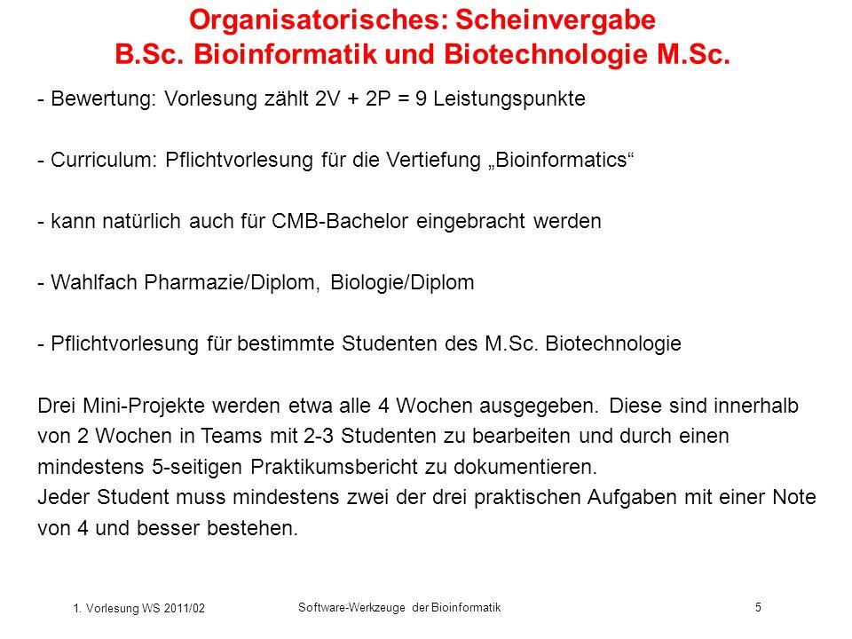 1. Vorlesung WS 2011/02 Software-Werkzeuge der Bioinformatik5 Organisatorisches: Scheinvergabe B.Sc. Bioinformatik und Biotechnologie M.Sc. - Bewertun