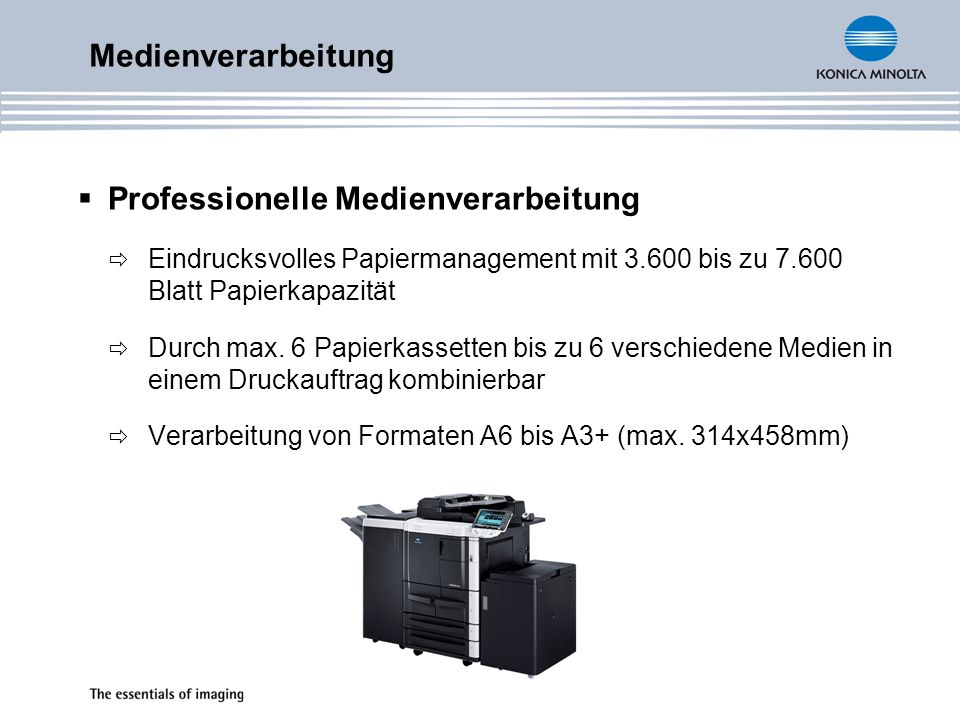 Professionelle Medienverarbeitung Eindrucksvolles Papiermanagement mit 3.600 bis zu 7.600 Blatt Papierkapazität Durch max. 6 Papierkassetten bis zu 6