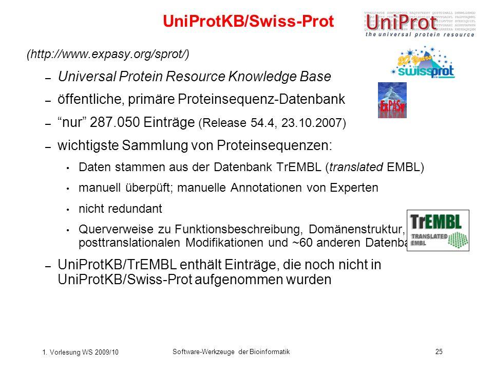 1. Vorlesung WS 2009/10 Software-Werkzeuge der Bioinformatik25 (http://www.expasy.org/sprot/) – Universal Protein Resource Knowledge Base – öffentlich