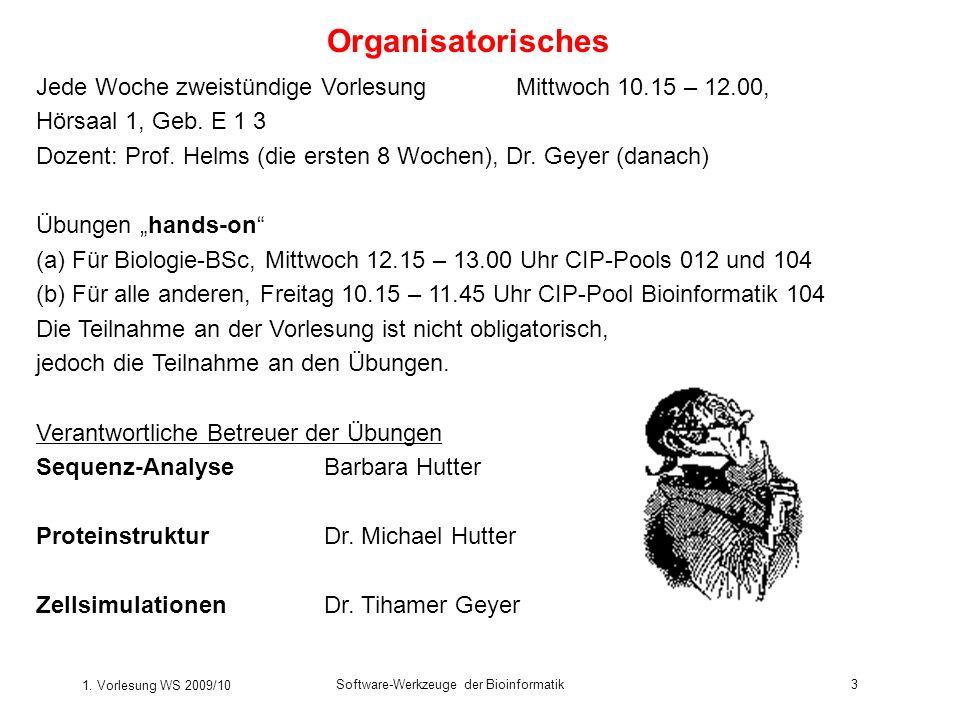 1. Vorlesung WS 2009/10 Software-Werkzeuge der Bioinformatik3 Organisatorisches Jede Woche zweistündige VorlesungMittwoch 10.15 – 12.00, Hörsaal 1, Ge