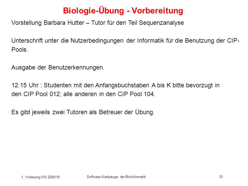 1. Vorlesung WS 2009/10 Software-Werkzeuge der Bioinformatik33 Biologie-Übung - Vorbereitung Vorstellung Barbara Hutter – Tutor für den Teil Sequenzan