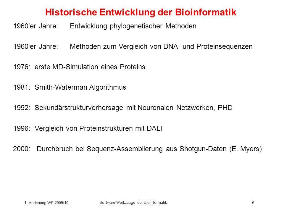 1. Vorlesung WS 2009/10 Software-Werkzeuge der Bioinformatik9 Historische Entwicklung der Bioinformatik 1960er Jahre:Entwicklung phylogenetischer Meth