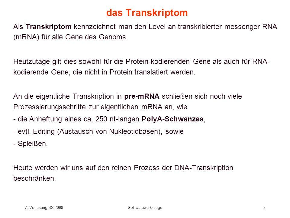 7. Vorlesung SS 2009Softwarewerkzeuge2 das Transkriptom Als Transkriptom kennzeichnet man den Level an transkribierter messenger RNA (mRNA) für alle G