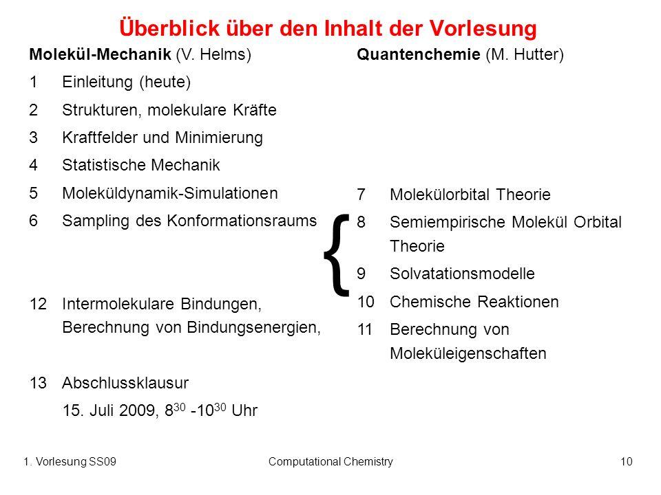 1. Vorlesung SS09Computational Chemistry10 Überblick über den Inhalt der Vorlesung Molekül-Mechanik (V. Helms) 1Einleitung (heute) 2Strukturen, moleku