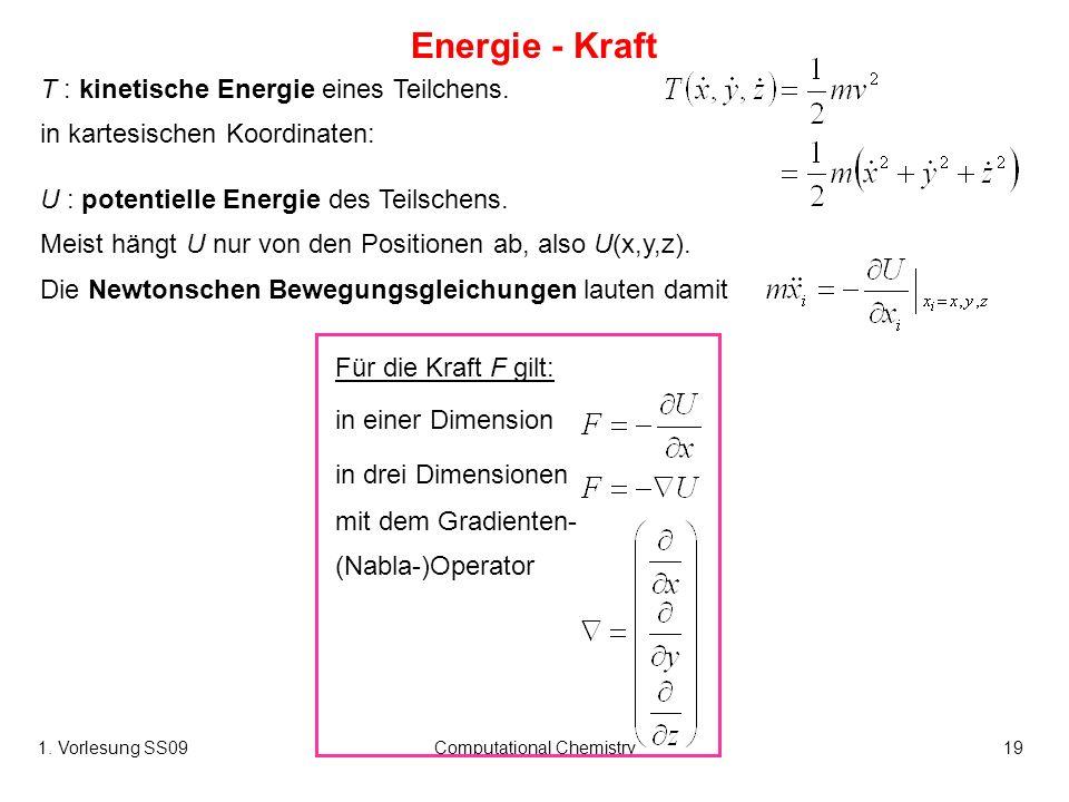 1. Vorlesung SS09Computational Chemistry19 U : potentielle Energie des Teilschens. Meist hängt U nur von den Positionen ab, also U(x,y,z). Die Newtons