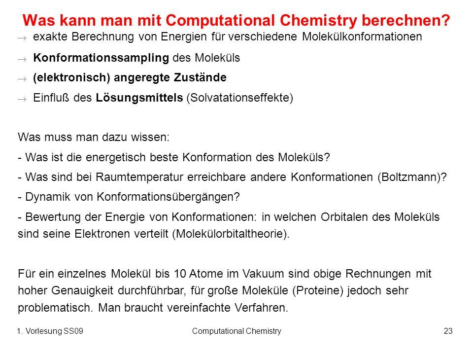 1. Vorlesung SS09Computational Chemistry23 Was kann man mit Computational Chemistry berechnen? exakte Berechnung von Energien für verschiedene Molekül