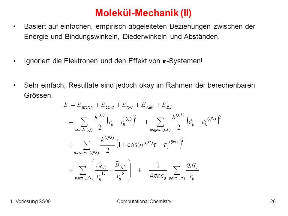 1. Vorlesung SS09Computational Chemistry26 Molekül-Mechanik (II) Basiert auf einfachen, empirisch abgeleiteten Beziehungen zwischen der Energie und Bi