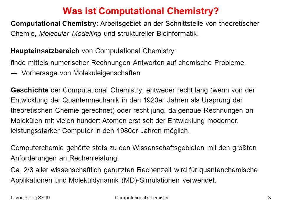 1. Vorlesung SS09Computational Chemistry3 Was ist Computational Chemistry? Computational Chemistry: Arbeitsgebiet an der Schnittstelle von theoretisch