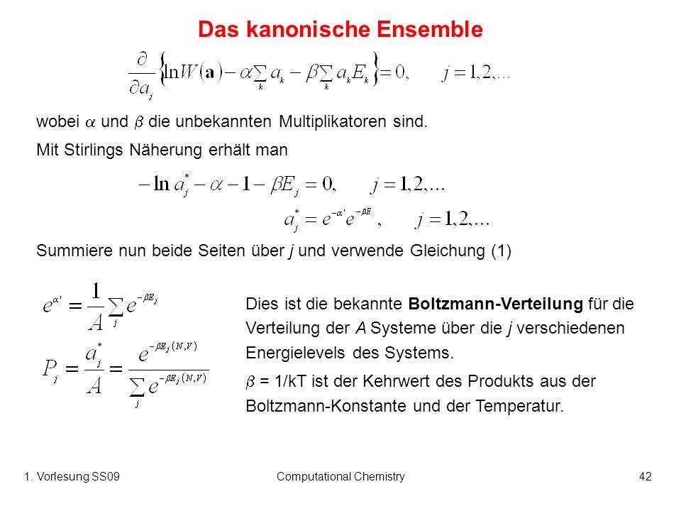 1. Vorlesung SS09Computational Chemistry42 Das kanonische Ensemble Summiere nun beide Seiten über j und verwende Gleichung (1) wobei und die unbekannt