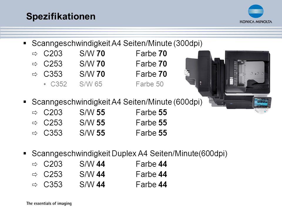 Scanngeschwindigkeit A4 Seiten/Minute (300dpi) C203S/W 70Farbe 70 C253S/W 70Farbe 70 C353S/W 70Farbe 70 C352 S/W 65 Farbe 50 Scanngeschwindigkeit A4 Seiten/Minute (600dpi) C203S/W 55Farbe 55 C253S/W 55Farbe 55 C353S/W 55Farbe 55 Scanngeschwindigkeit Duplex A4 Seiten/Minute(600dpi) C203S/W 44Farbe 44 C253S/W 44Farbe 44 C353S/W 44Farbe 44 Spezifikationen