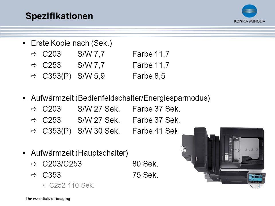 Erste Kopie nach (Sek.) C203S/W 7,7Farbe 11,7 C253S/W 7,7Farbe 11,7 C353(P)S/W 5,9Farbe 8,5 Aufwärmzeit (Bedienfeldschalter/Energiesparmodus) C203S/W 27 Sek.Farbe 37 Sek.