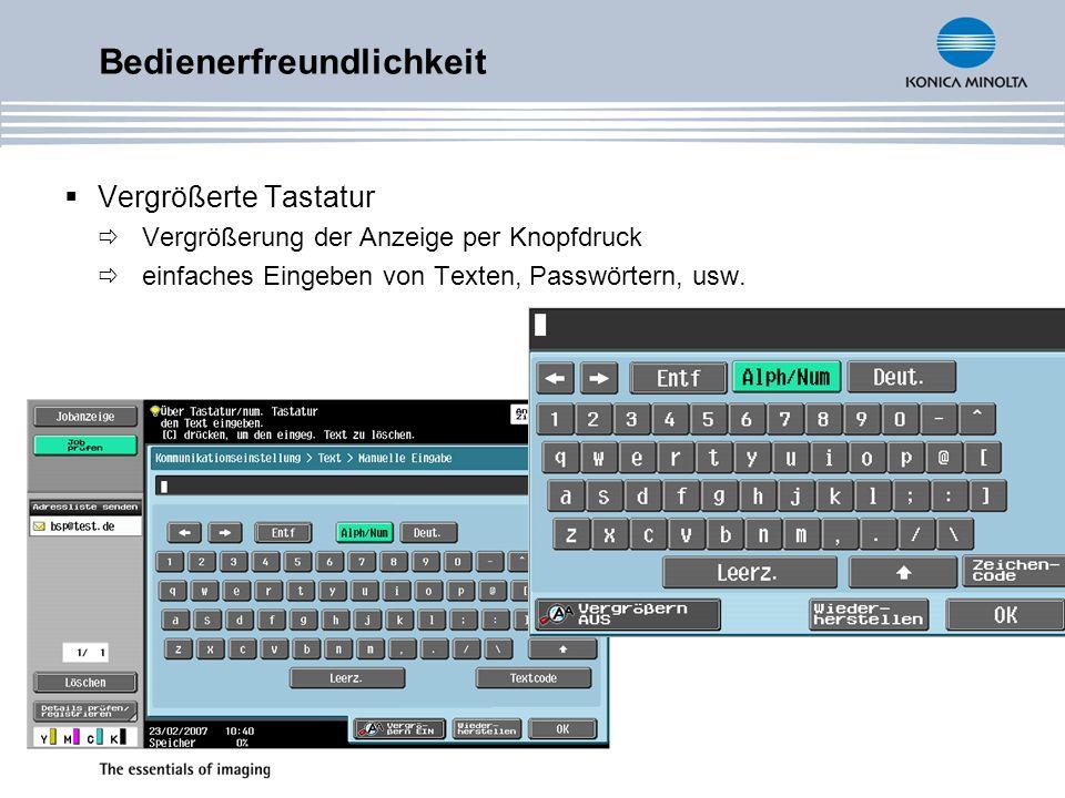 Bedienerfreundlichkeit Vergrößerte Tastatur Vergrößerung der Anzeige per Knopfdruck einfaches Eingeben von Texten, Passwörtern, usw.