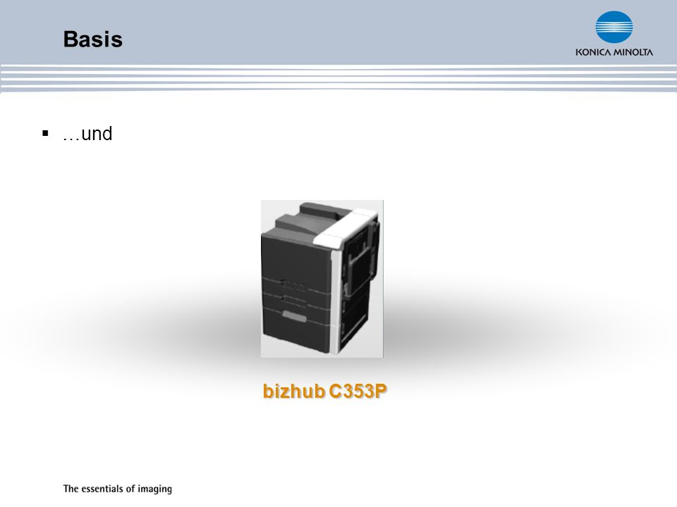 C203 / C253 / C353 und C353P bieten… Das universale Design der neuen Generation – Infoline Attraktivität Benutzerfreundlichkeit Hohe Leistungsfähigkeit und Produktivität Beständigere Hardware Hohe Verfügbarkeit Hohe Qualität beim Drucken und Scannen Neue Toner-Generation Neue Bildverarbeitung Hohe Betriebssicherheit Neue Verbrauchsmaterialien Neue Fixiereinheit Vereinfachte Installation Erweiterte optionale Installationen Erweiterter Finisher Basis