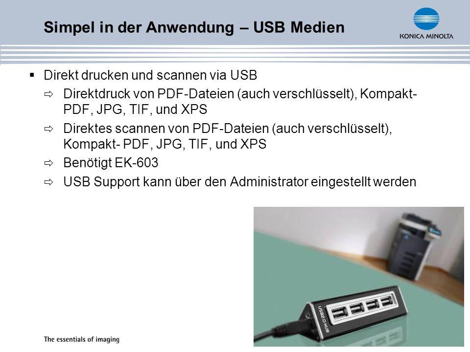 Direkt drucken und scannen via USB Direktdruck von PDF-Dateien (auch verschlüsselt), Kompakt- PDF, JPG, TIF, und XPS Direktes scannen von PDF-Dateien (auch verschlüsselt), Kompakt- PDF, JPG, TIF, und XPS Benötigt EK-603 USB Support kann über den Administrator eingestellt werden Simpel in der Anwendung – USB Medien