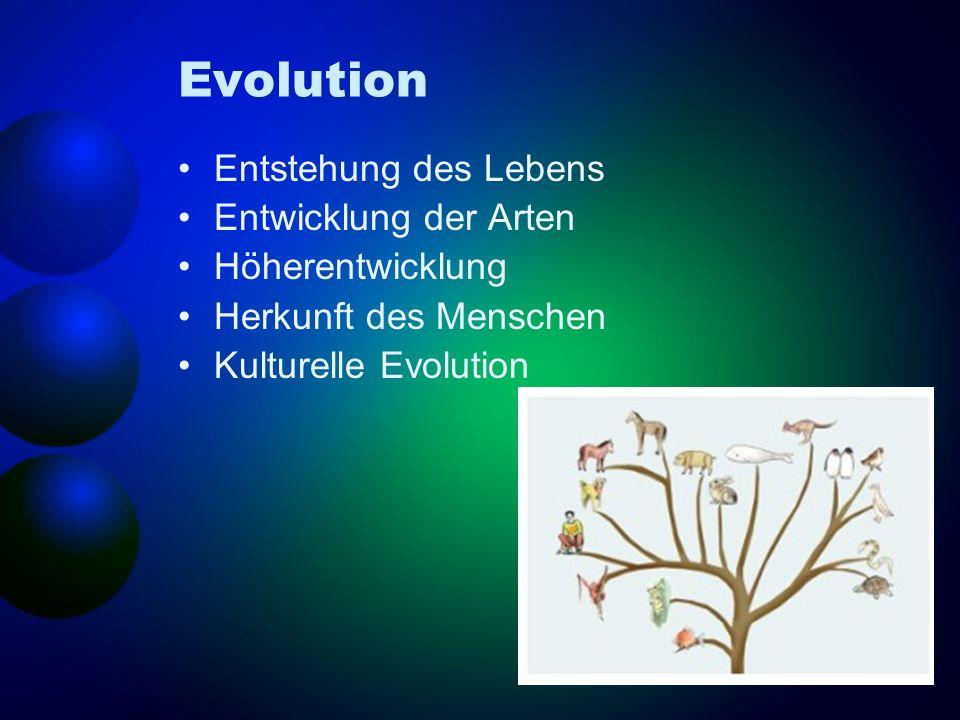 Evolution Entstehung des Lebens Entwicklung der Arten Höherentwicklung Herkunft des Menschen Kulturelle Evolution
