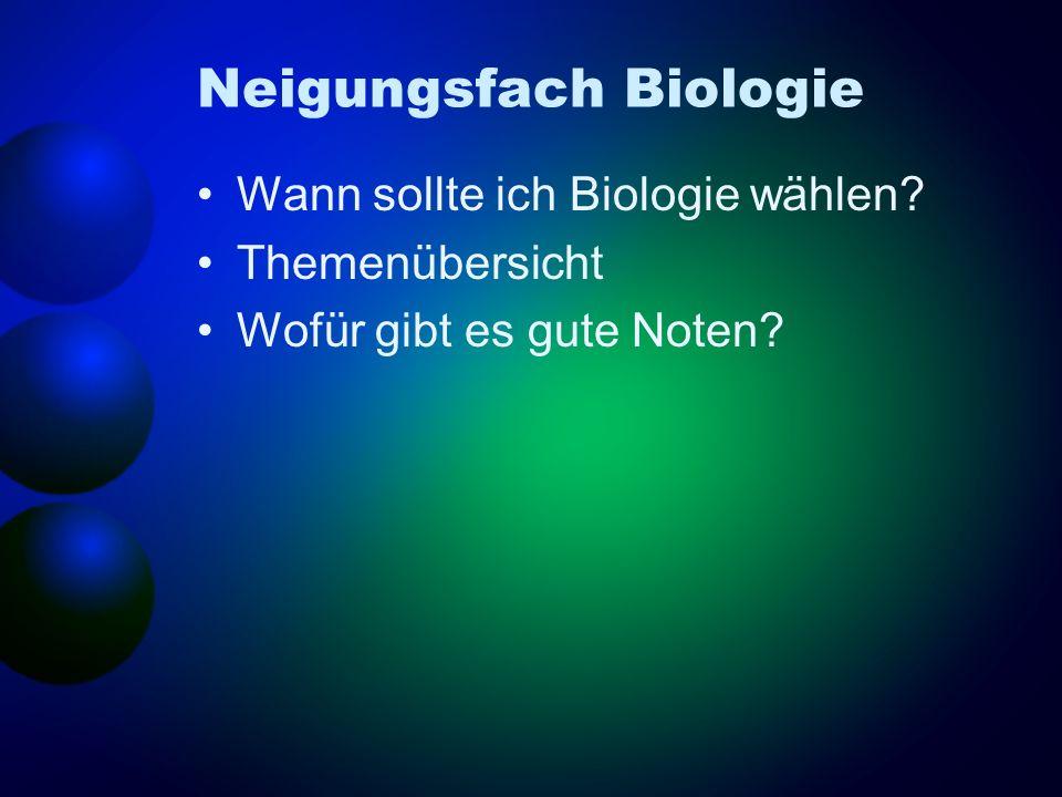 Neigungsfach Biologie Wann sollte ich Biologie wählen? Themenübersicht Wofür gibt es gute Noten?