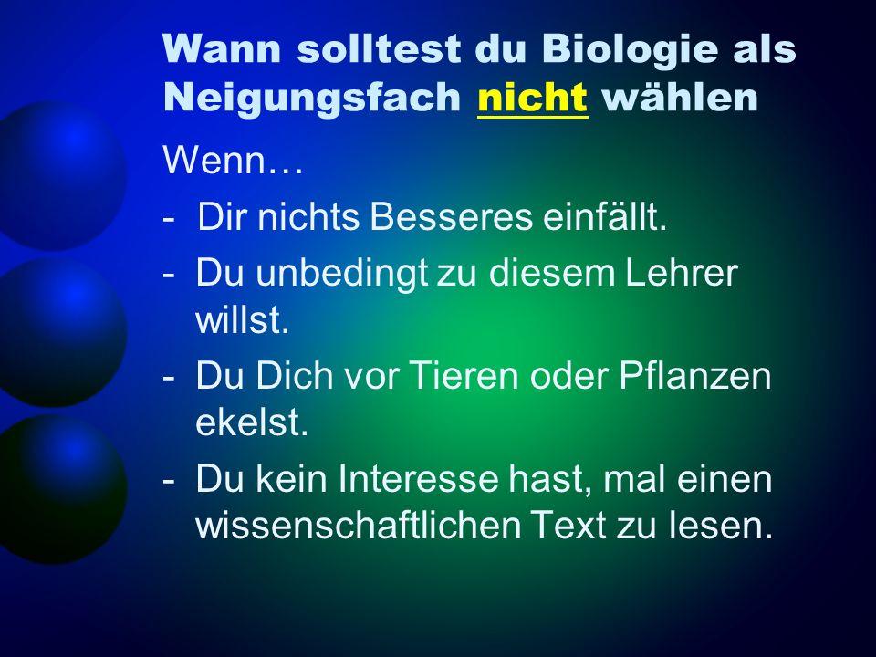 Wann solltest du Biologie als Neigungsfach nicht wählen Wenn… - Dir nichts Besseres einfällt. -Du unbedingt zu diesem Lehrer willst. -Du Dich vor Tier