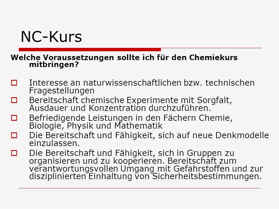 Welche Voraussetzungen sollte ich für den Chemiekurs mitbringen? Interesse an naturwissenschaftlichen bzw. technischen Fragestellungen Bereitschaft ch