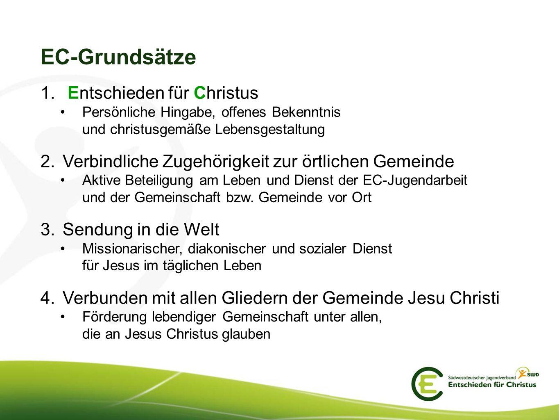 EC-Grundsätze 1. Entschieden für Christus Persönliche Hingabe, offenes Bekenntnis und christusgemäße Lebensgestaltung 2.Verbindliche Zugehörigkeit zur