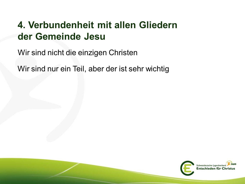 4. Verbundenheit mit allen Gliedern der Gemeinde Jesu Wir sind nicht die einzigen Christen Wir sind nur ein Teil, aber der ist sehr wichtig
