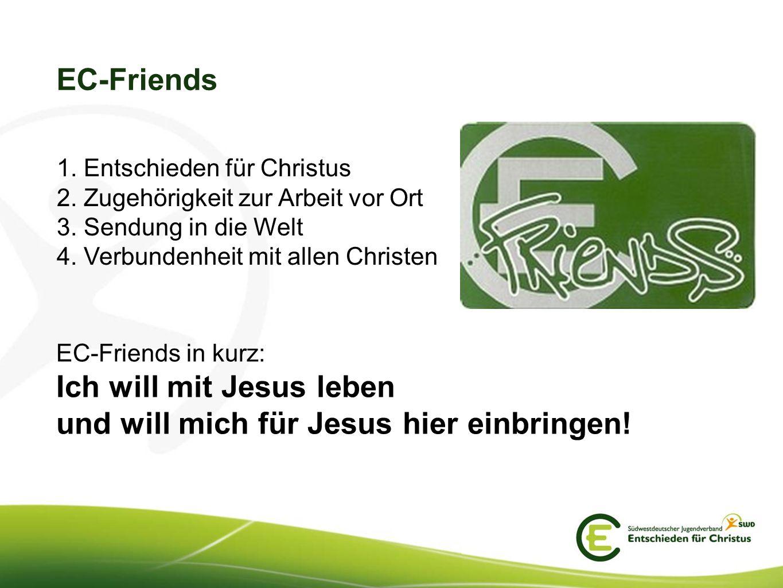 EC-Friends 1. Entschieden für Christus 2. Zugehörigkeit zur Arbeit vor Ort 3. Sendung in die Welt 4. Verbundenheit mit allen Christen EC-Friends in ku