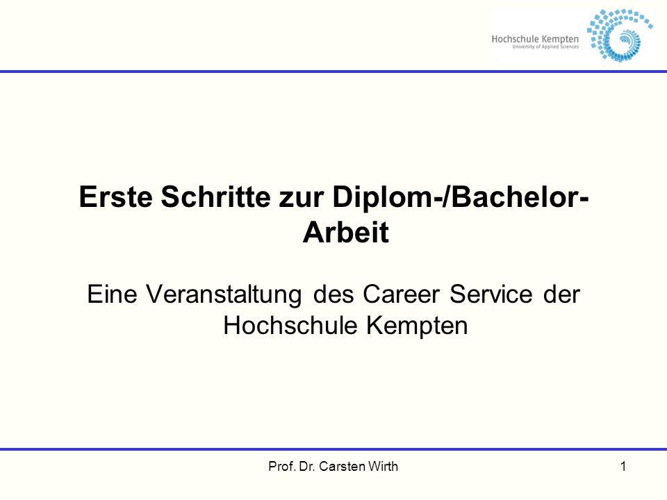 Erste Schritte zur Diplom-/Bachelor- Arbeit Eine Veranstaltung des Career Service der Hochschule Kempten Prof. Dr. Carsten Wirth1