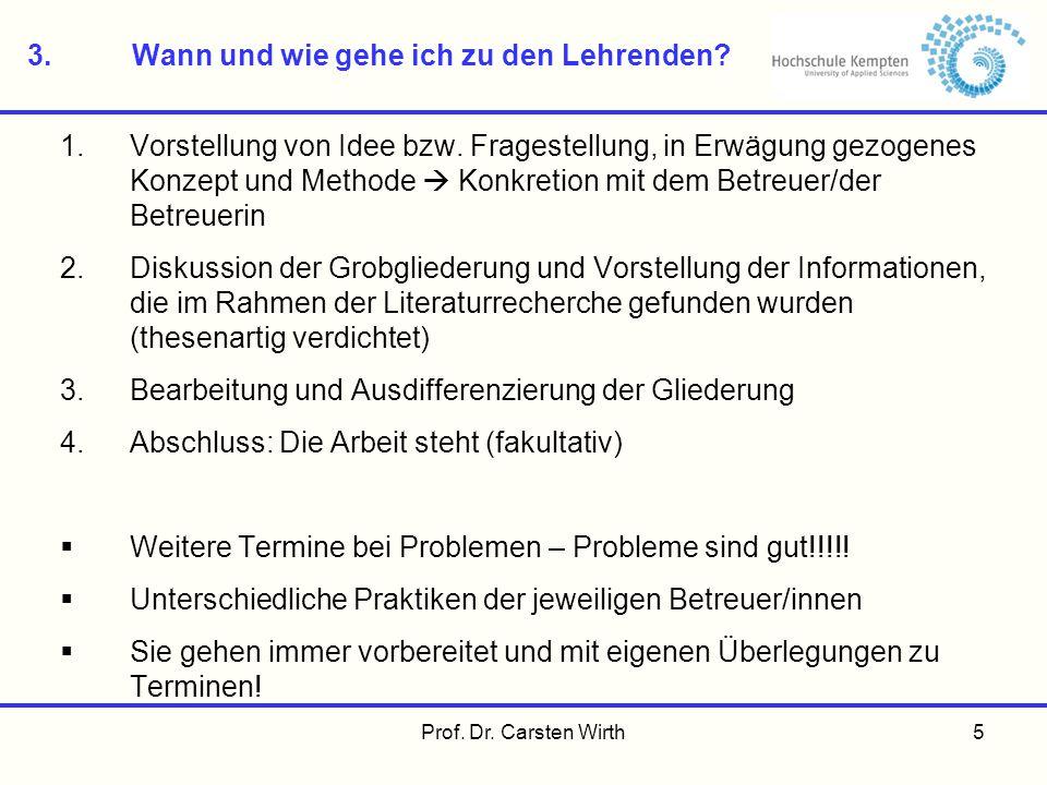 Prof. Dr. Carsten Wirth5 3.Wann und wie gehe ich zu den Lehrenden? 1.Vorstellung von Idee bzw. Fragestellung, in Erwägung gezogenes Konzept und Method