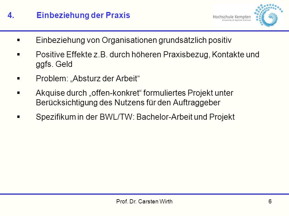 Prof. Dr. Carsten Wirth6 4.Einbeziehung der Praxis Einbeziehung von Organisationen grundsätzlich positiv Positive Effekte z.B. durch höheren Praxisbez