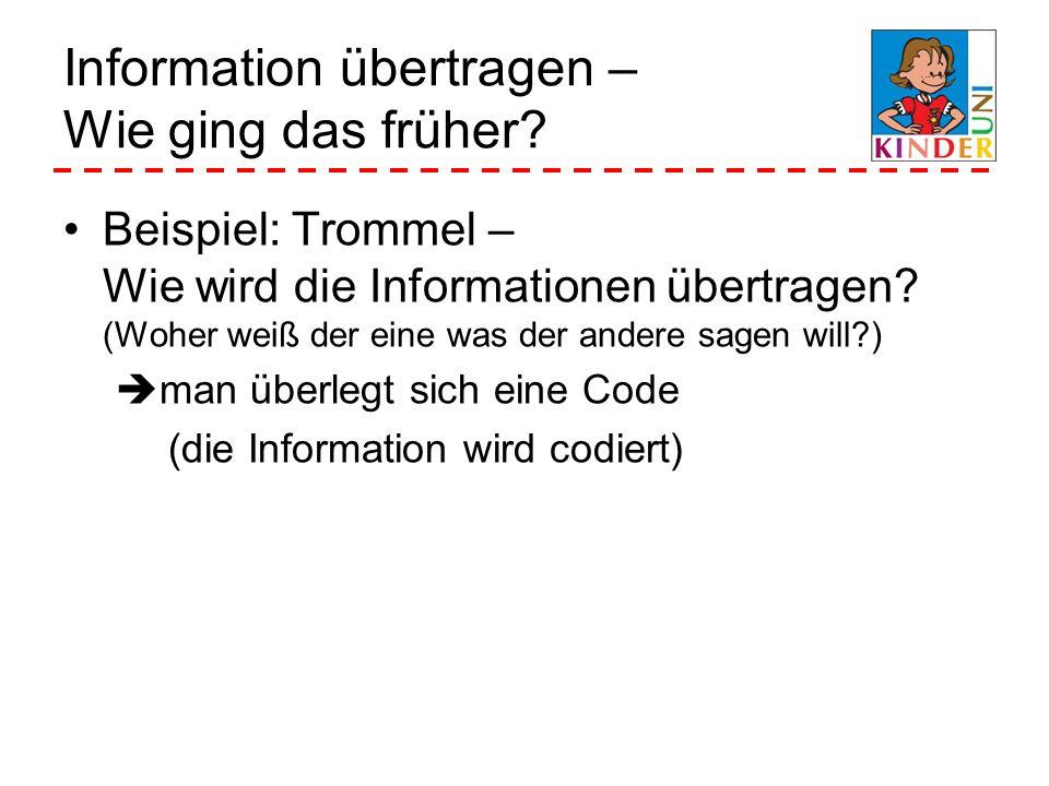Information übertragen – Wie ging das früher? Beispiel: Trommel – Wie wird die Informationen übertragen? (Woher weiß der eine was der andere sagen wil