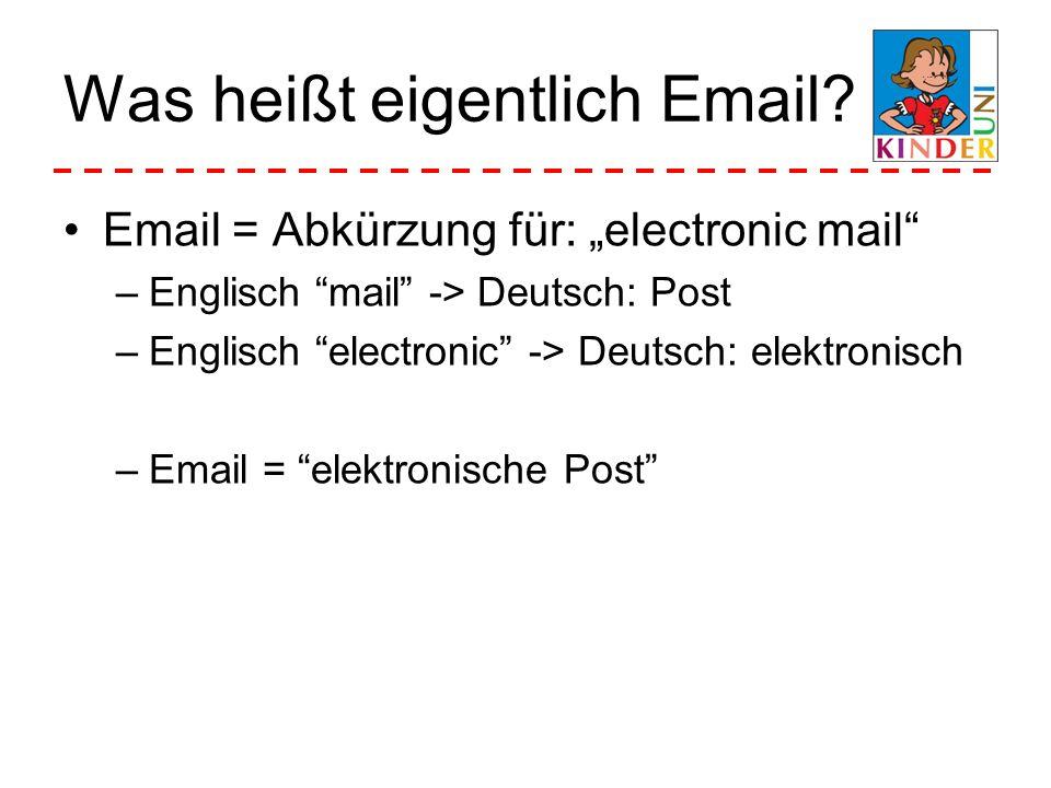 Was heißt eigentlich Email? Email = Abkürzung für: electronic mail –Englisch mail -> Deutsch: Post –Englisch electronic -> Deutsch: elektronisch –Emai